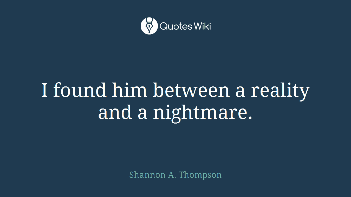 I found him between a reality and a nightmare.