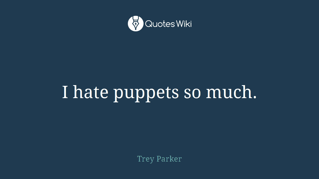 I hate puppets so much.