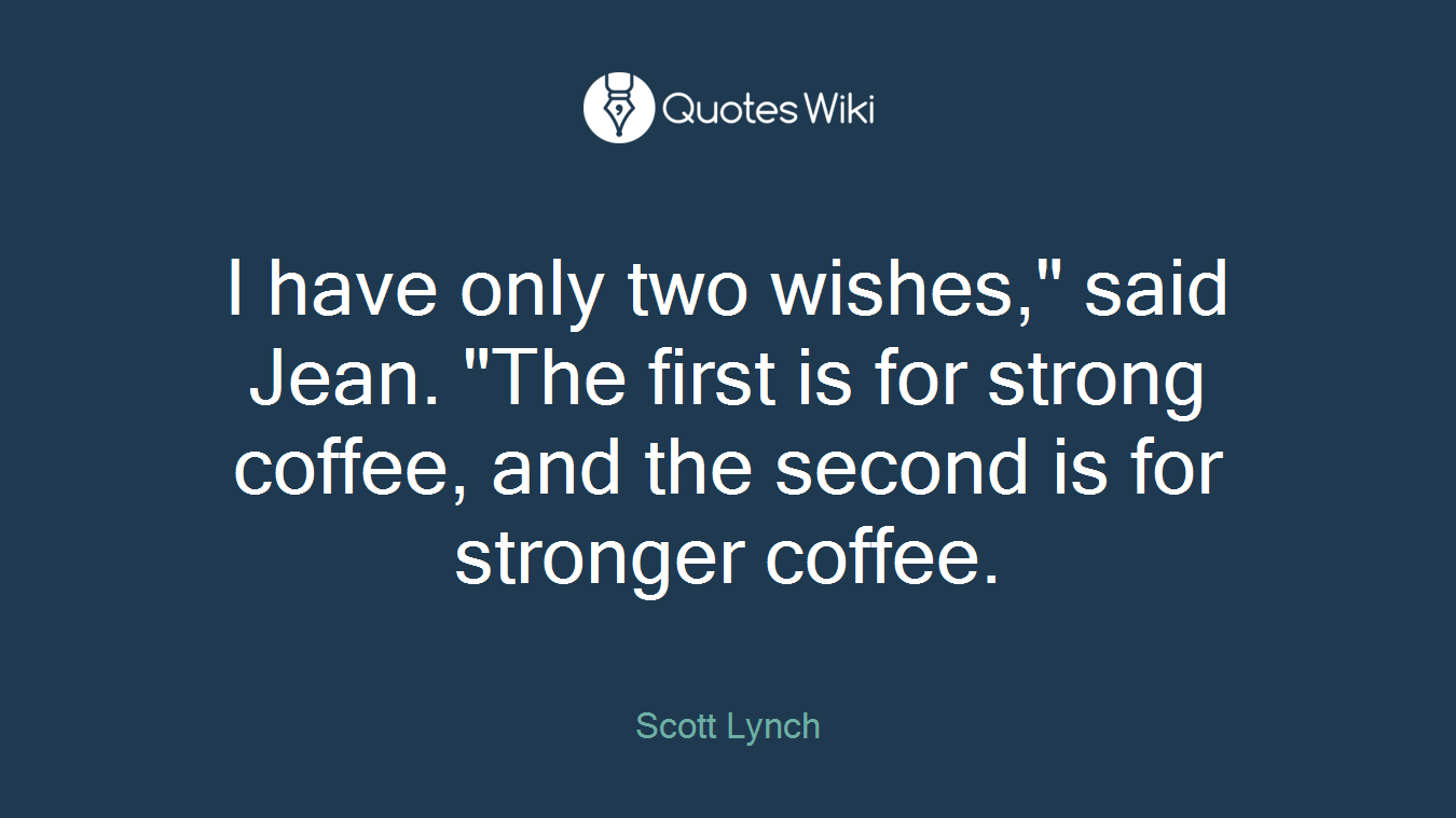 """I have only two wishes,"""" said Jean. """"The first is for strong coffee, and the second is for stronger coffee."""