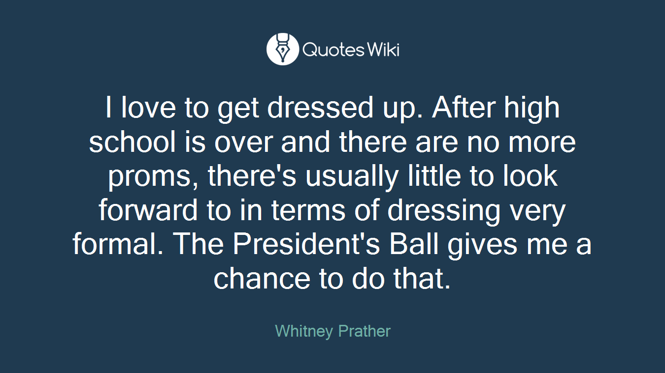 I love to get dressed up. After high school is over and there are no more proms, there's usually little to look forward to in terms of dressing very formal. The President's Ball gives me a chance to do that.