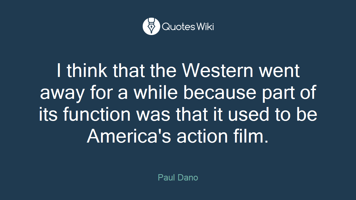 I think that the Western went away for a while because part of its function was that it used to be America's action film.