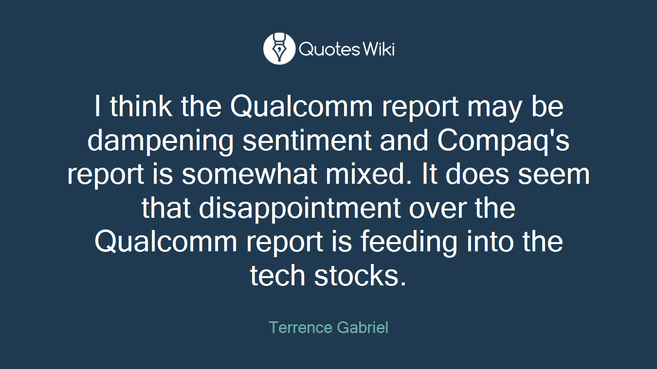 I think the Qualcomm report may be dampening sentiment and Compaq's report is somewhat mixed. It does seem that disappointment over the Qualcomm report is feeding into the tech stocks.