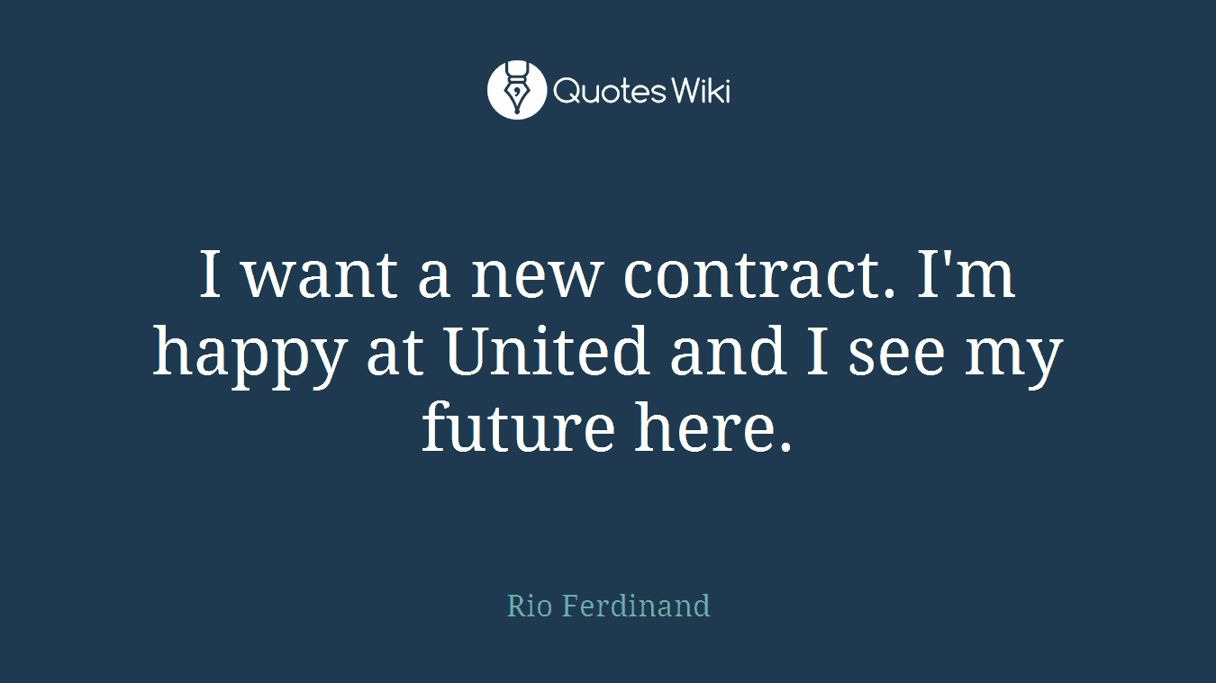 I want a new contract. I'm happy at United and I see my future here.
