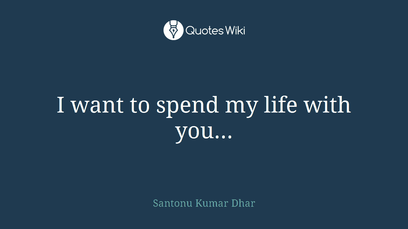 I Want To Spend My Life With You Quoteswiki