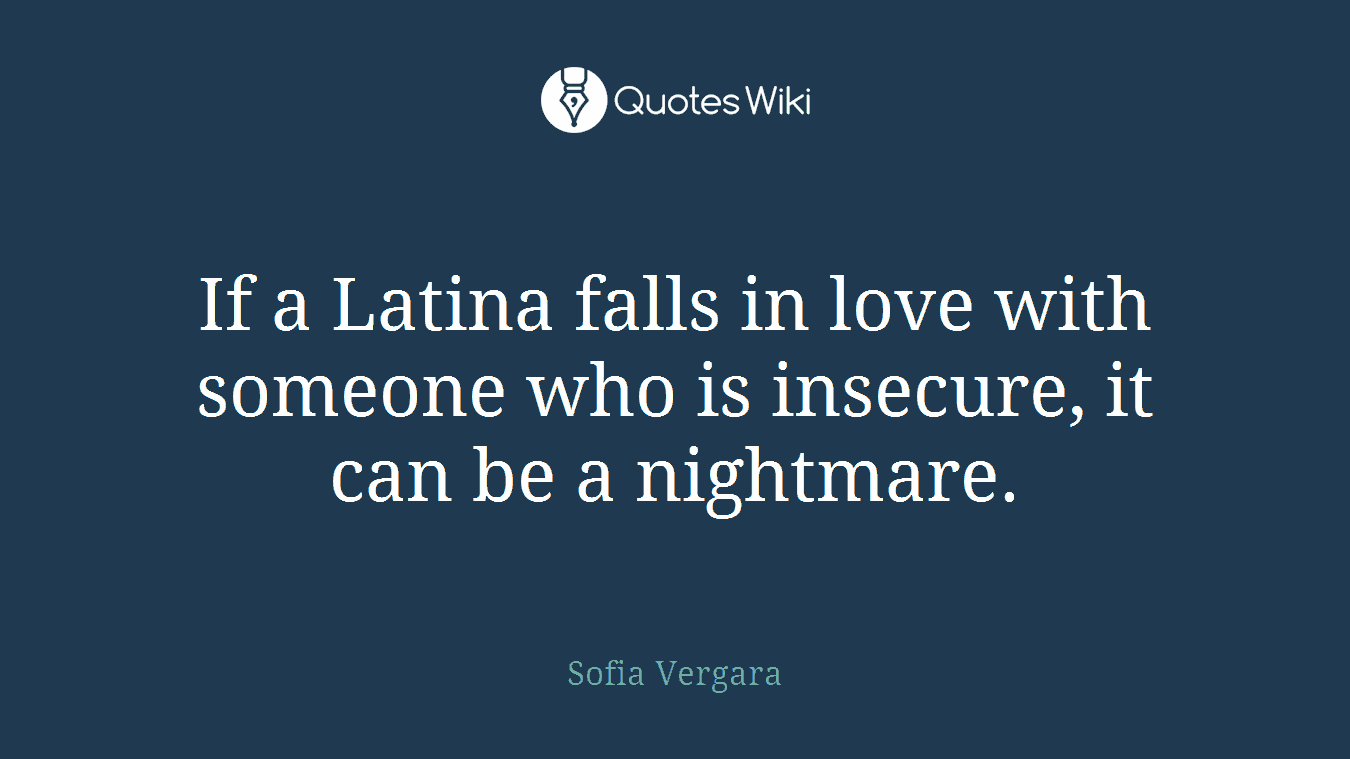 If a Latina falls in love with someone who is insecure, it can be a nightmare.