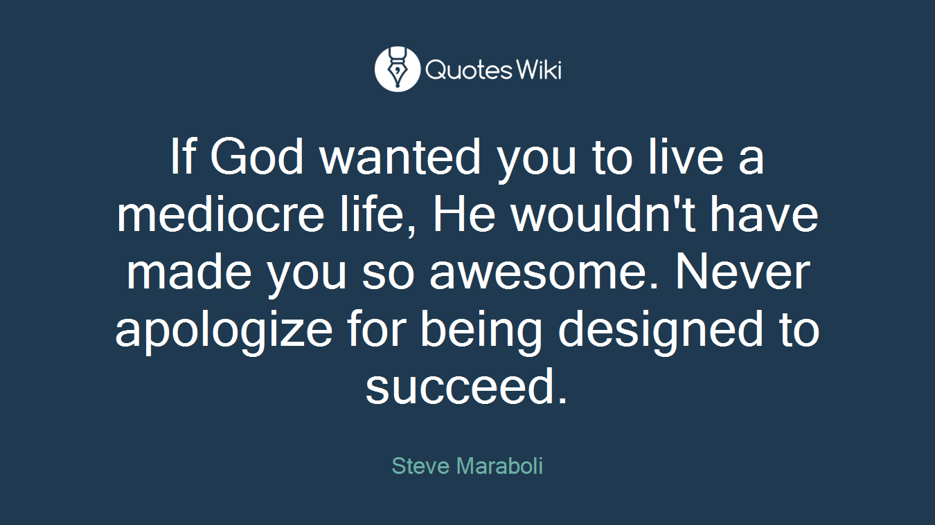 If God Wanted You To Live A Mediocre Life He W Quoteswiki