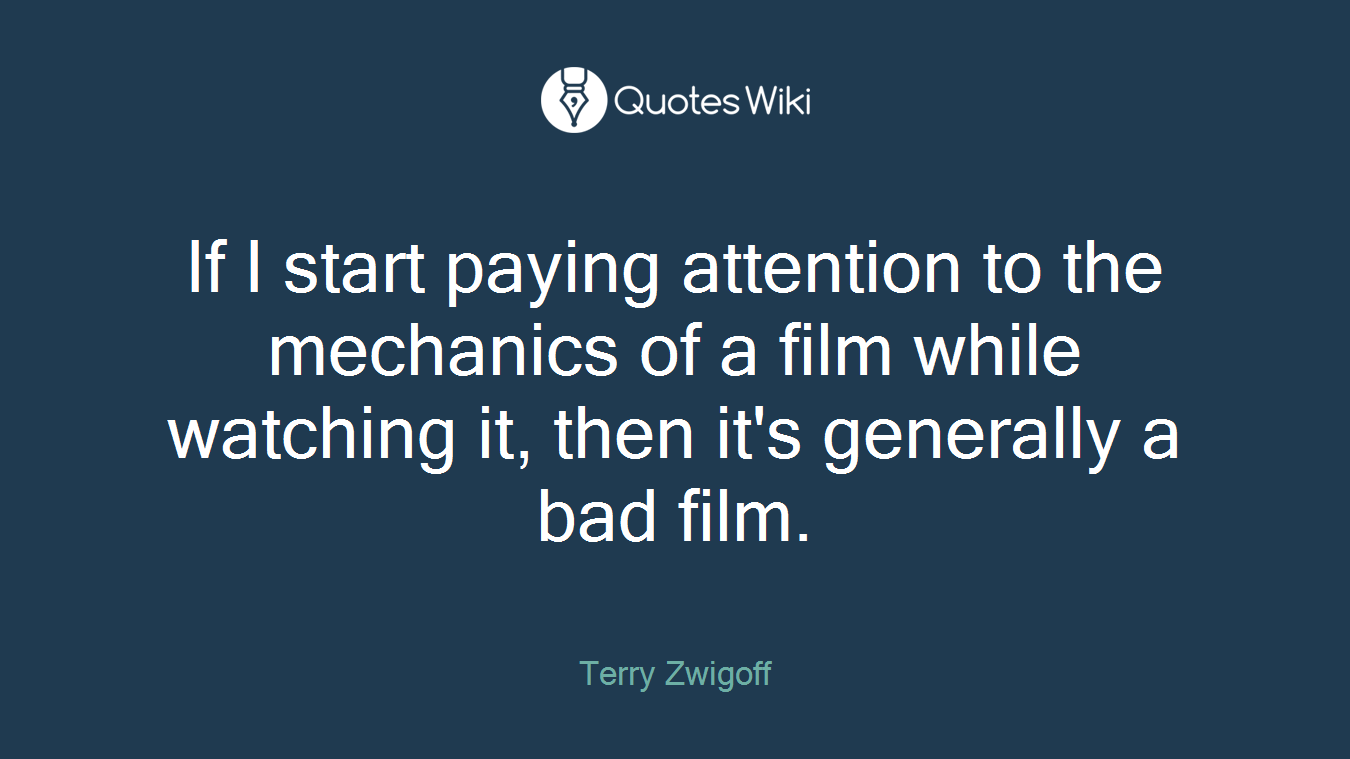 If I start paying attention to the mechanics of a film while watching it, then it's generally a bad film.