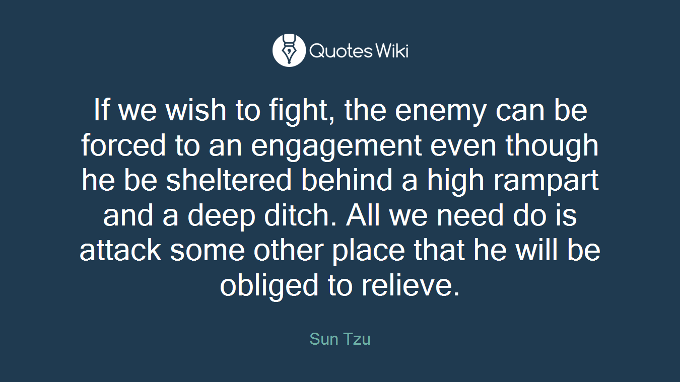 If we wish to fight, the enemy can be forced to...