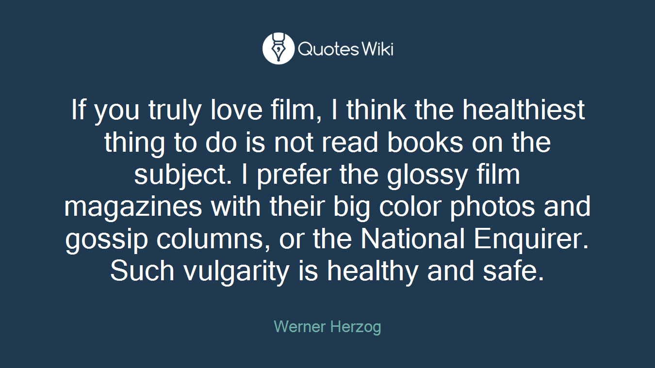If you truly love film, I think the healthiest thing to do is not read books on the subject. I prefer the glossy film magazines with their big color photos and gossip columns, or the National Enquirer. Such vulgarity is healthy and safe.