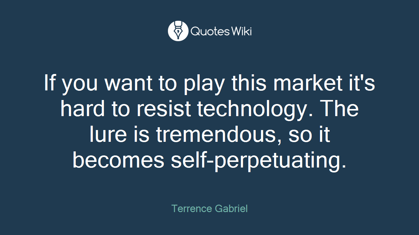 If you want to play this market it's hard to resist technology. The lure is tremendous, so it becomes self-perpetuating.