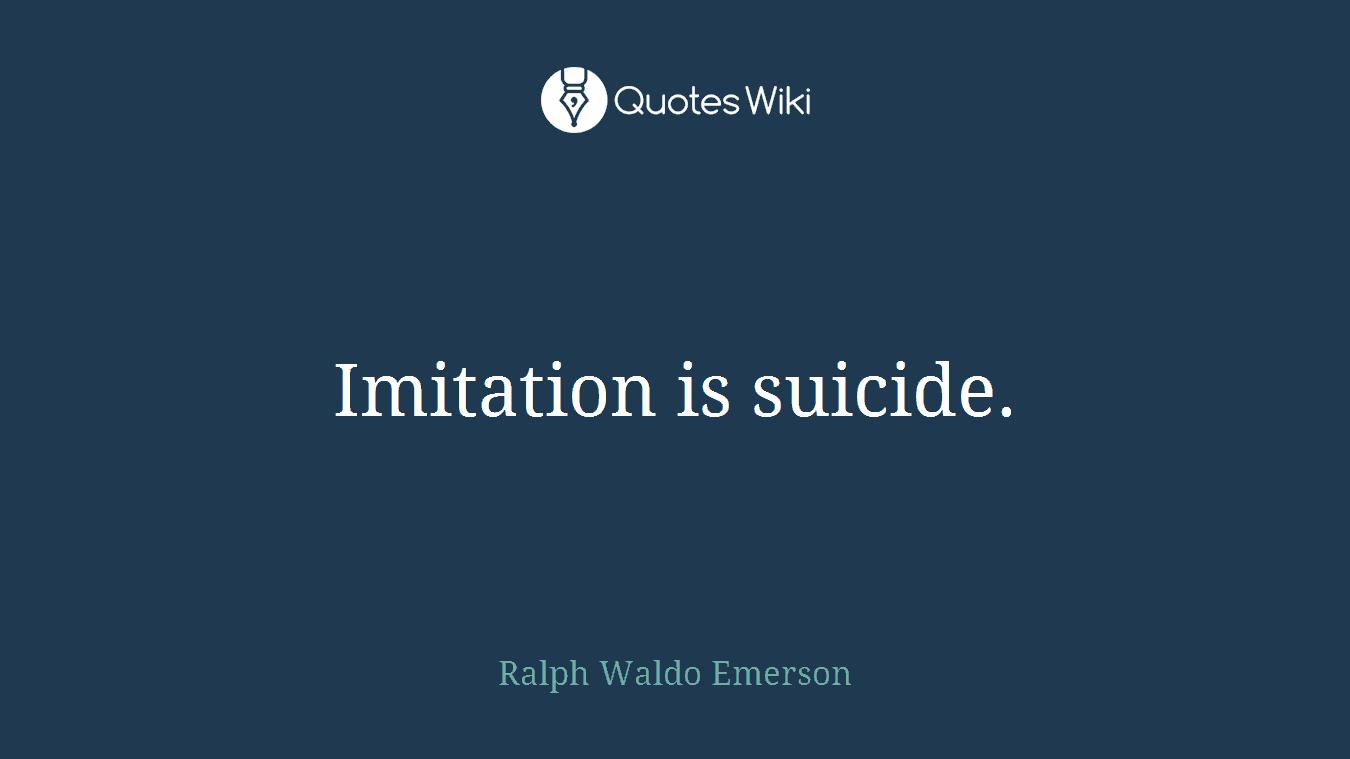 Imitation is suicide.