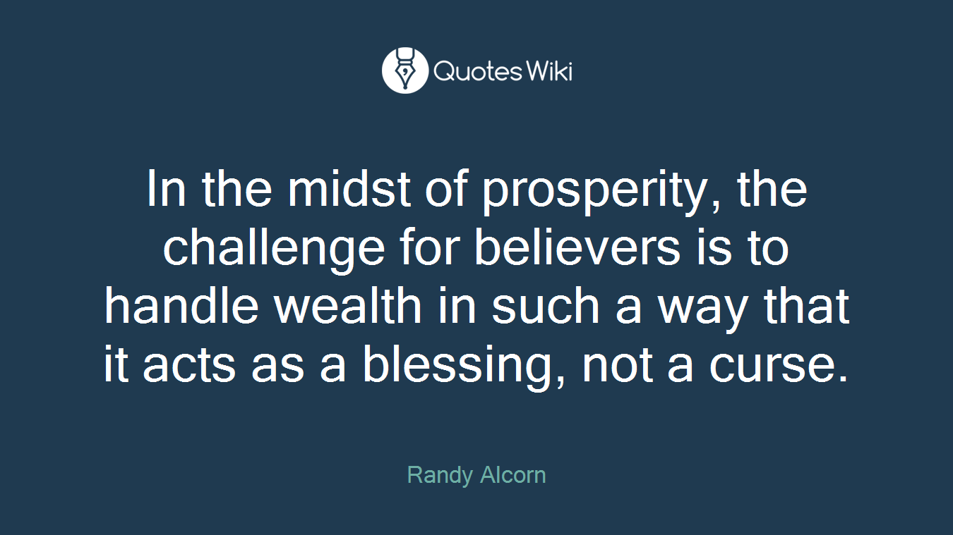 In the midst of prosperity, the challenge for believers is to handle wealth in such a way that it acts as a blessing, not a curse.