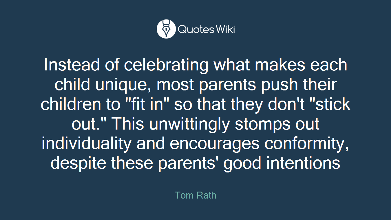 """Instead of celebrating what makes each child unique, most parents push their children to """"fit in"""" so that they don't """"stick out."""" This unwittingly stomps out individuality and encourages conformity, despite these parents' good intentions"""