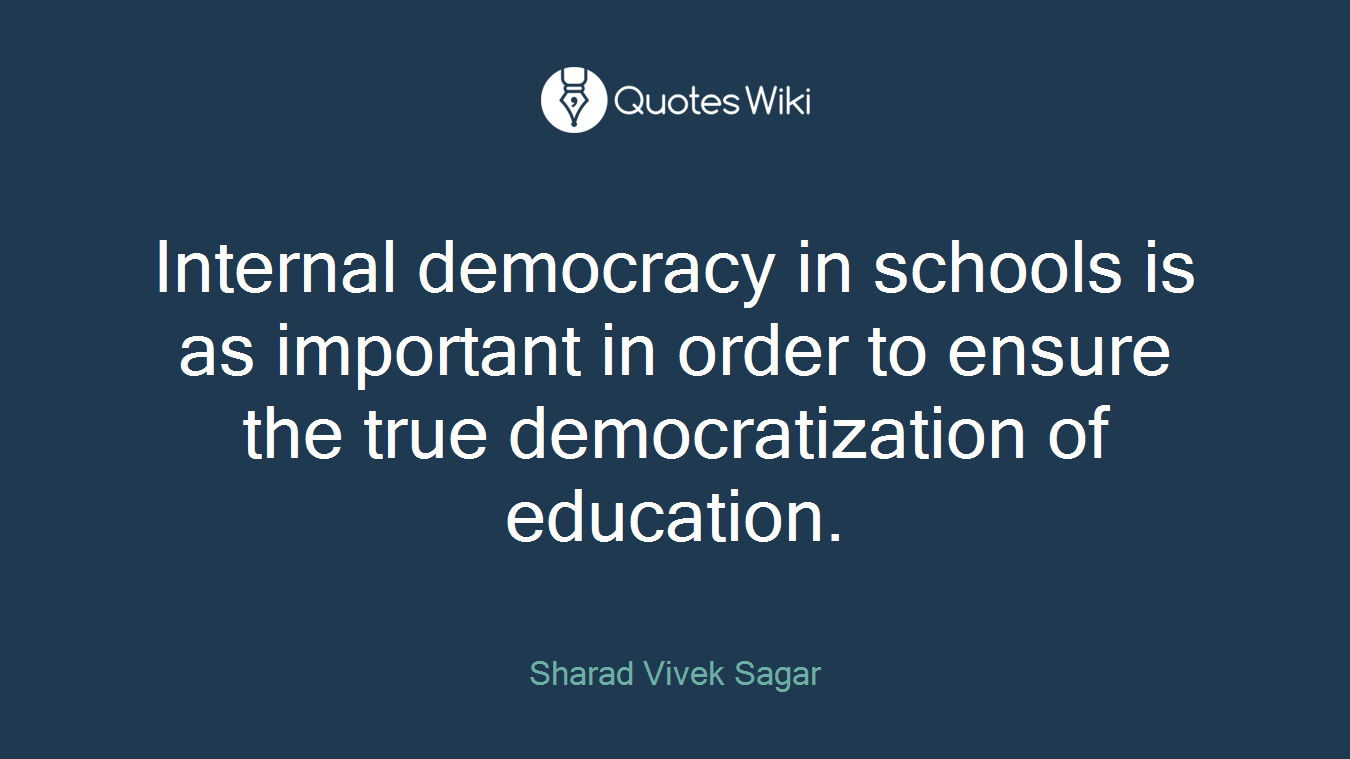 Internal democracy in schools is as important in order to ensure the true democratization of education.
