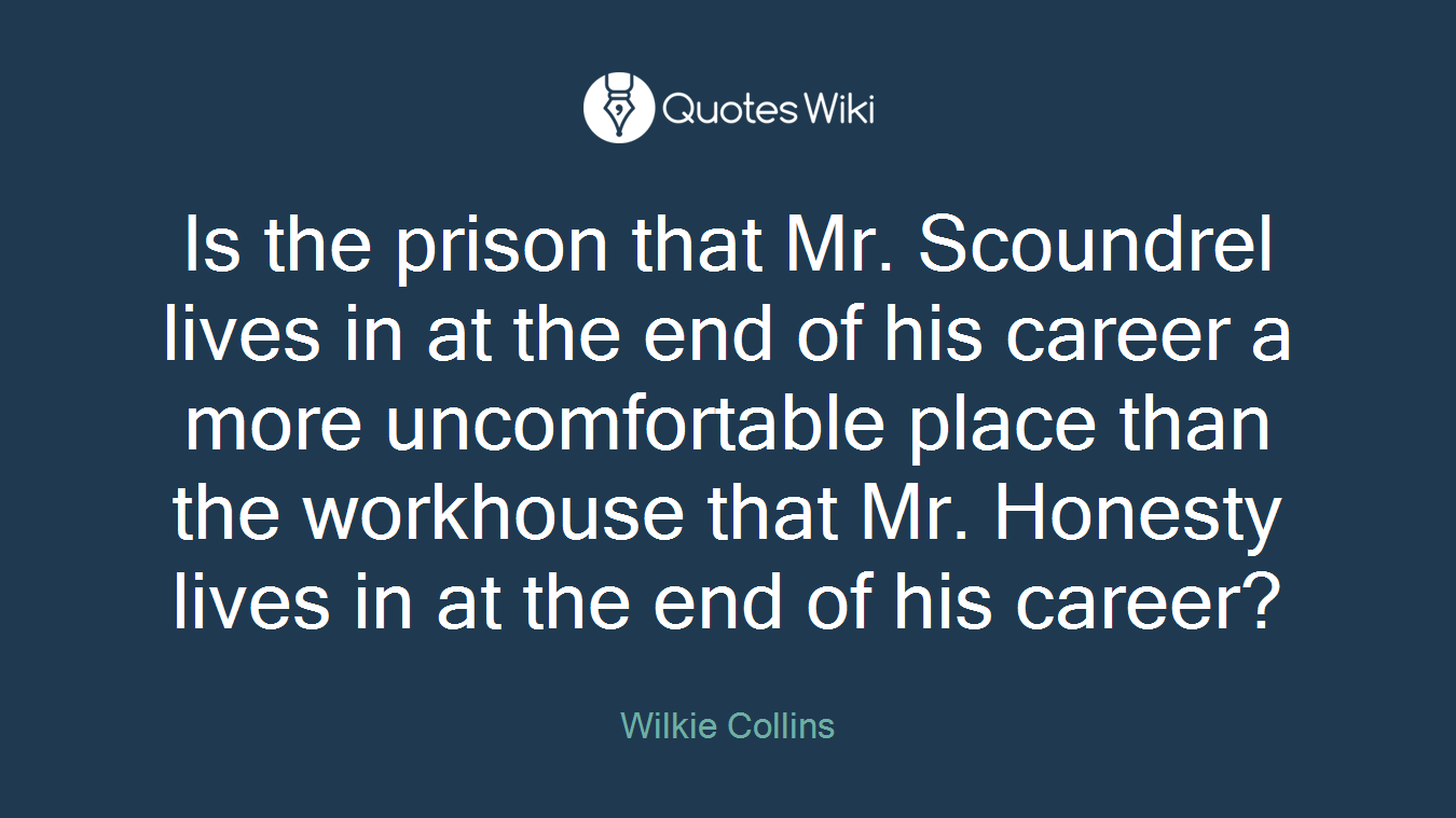 Is the prison that Mr. Scoundrel lives in at the end of his career a more uncomfortable place than the workhouse that Mr. Honesty lives in at the end of his career?
