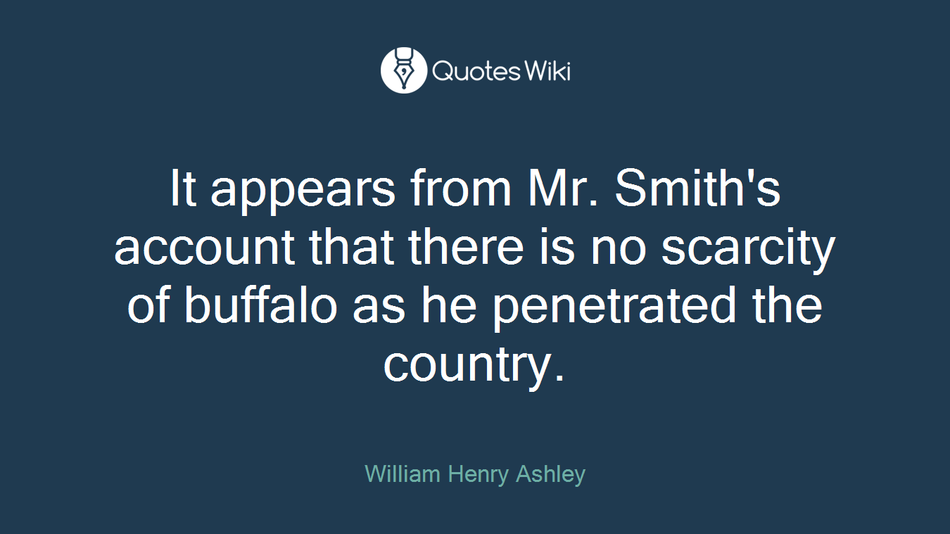 It appears from Mr. Smith's account that there is no scarcity of buffalo as he penetrated the country.