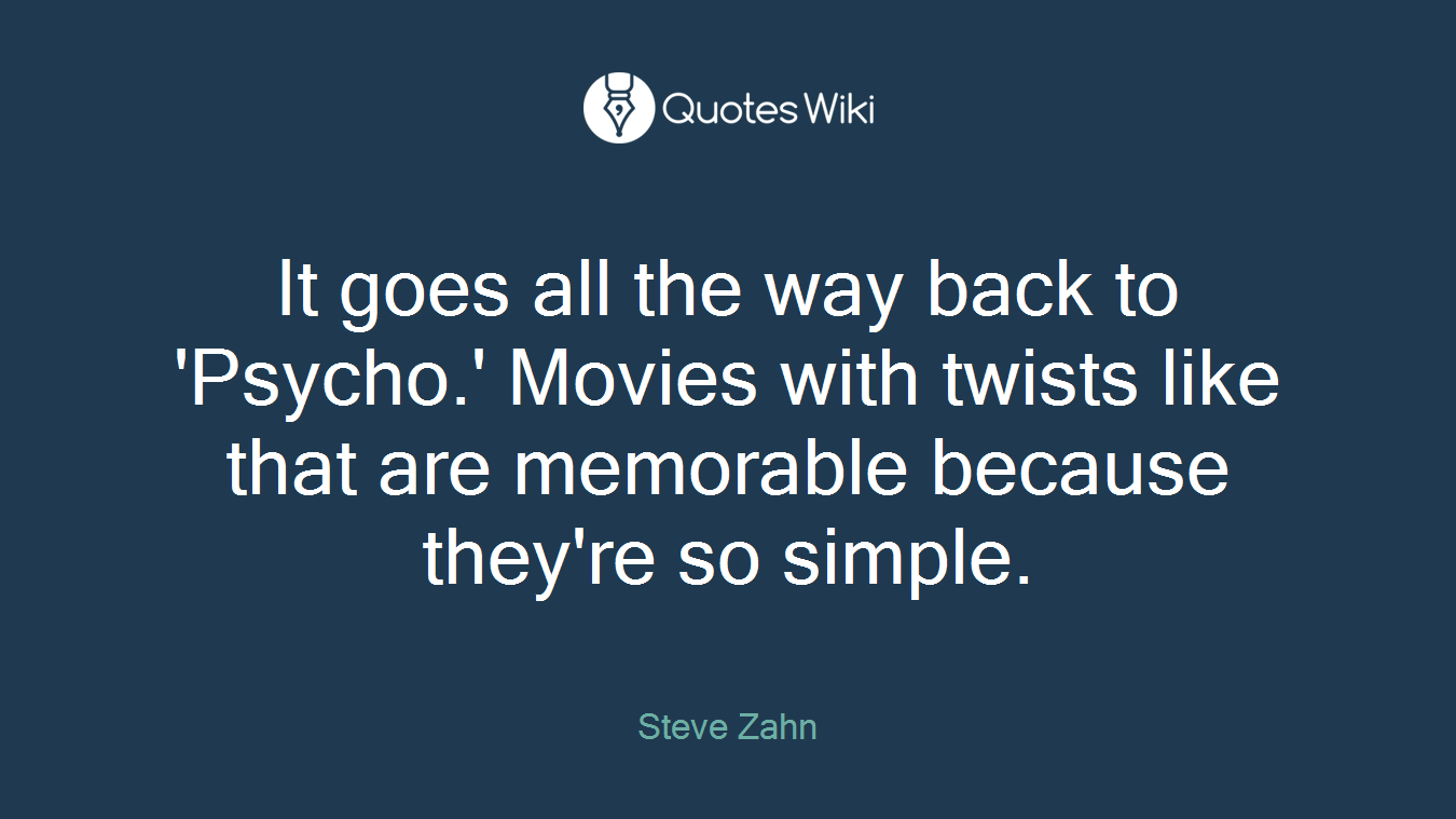 It goes all the way back to 'Psycho.' Movies with twists like that are memorable because they're so simple.