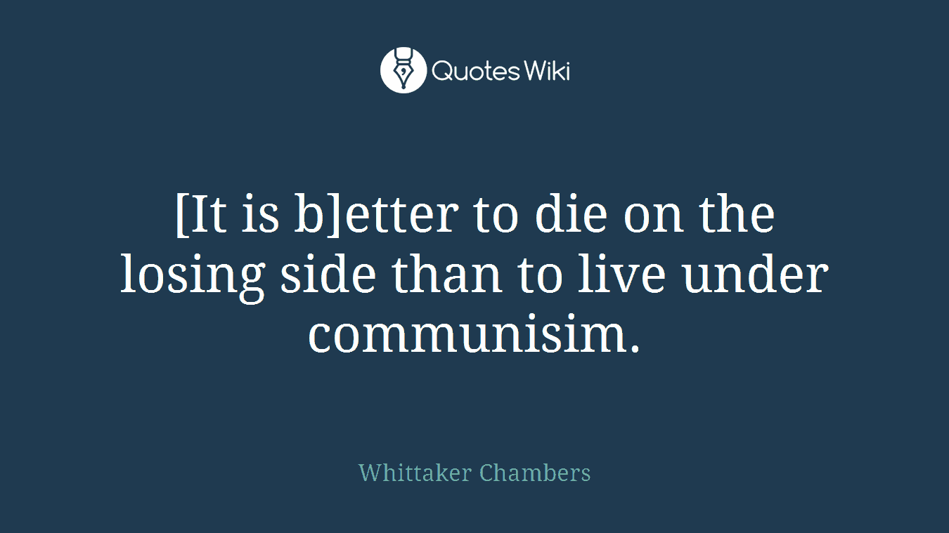 [It is b]etter to die on the losing side than to live under communisim.