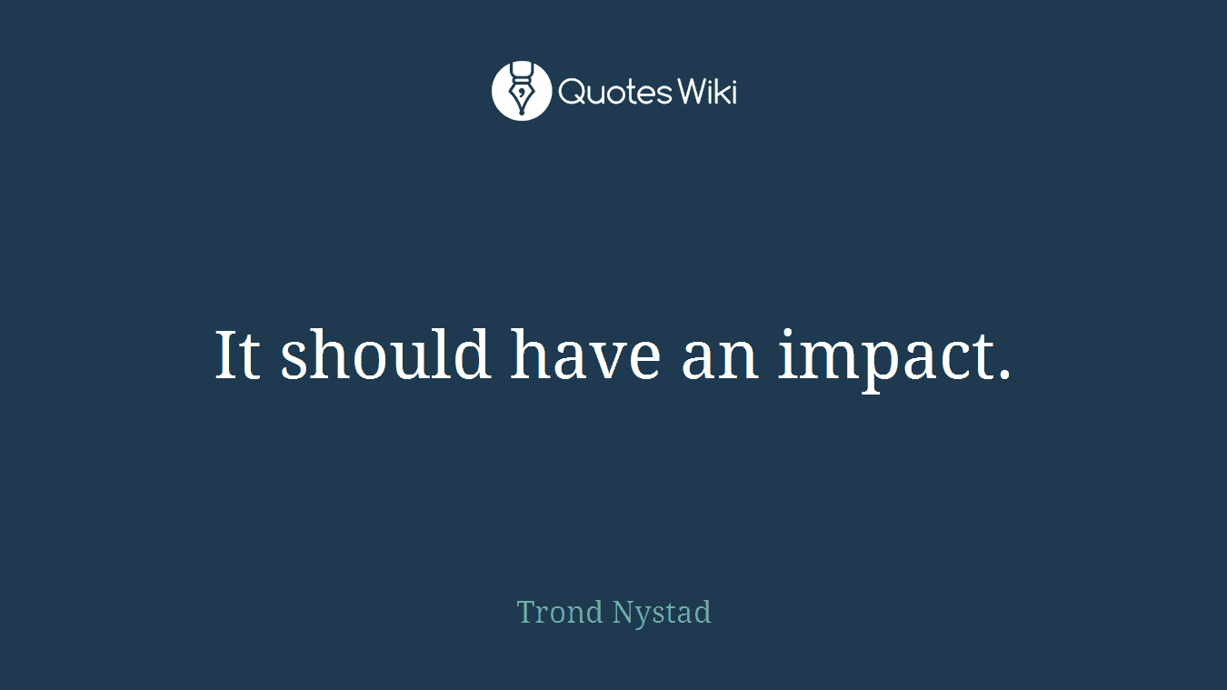 It should have an impact.