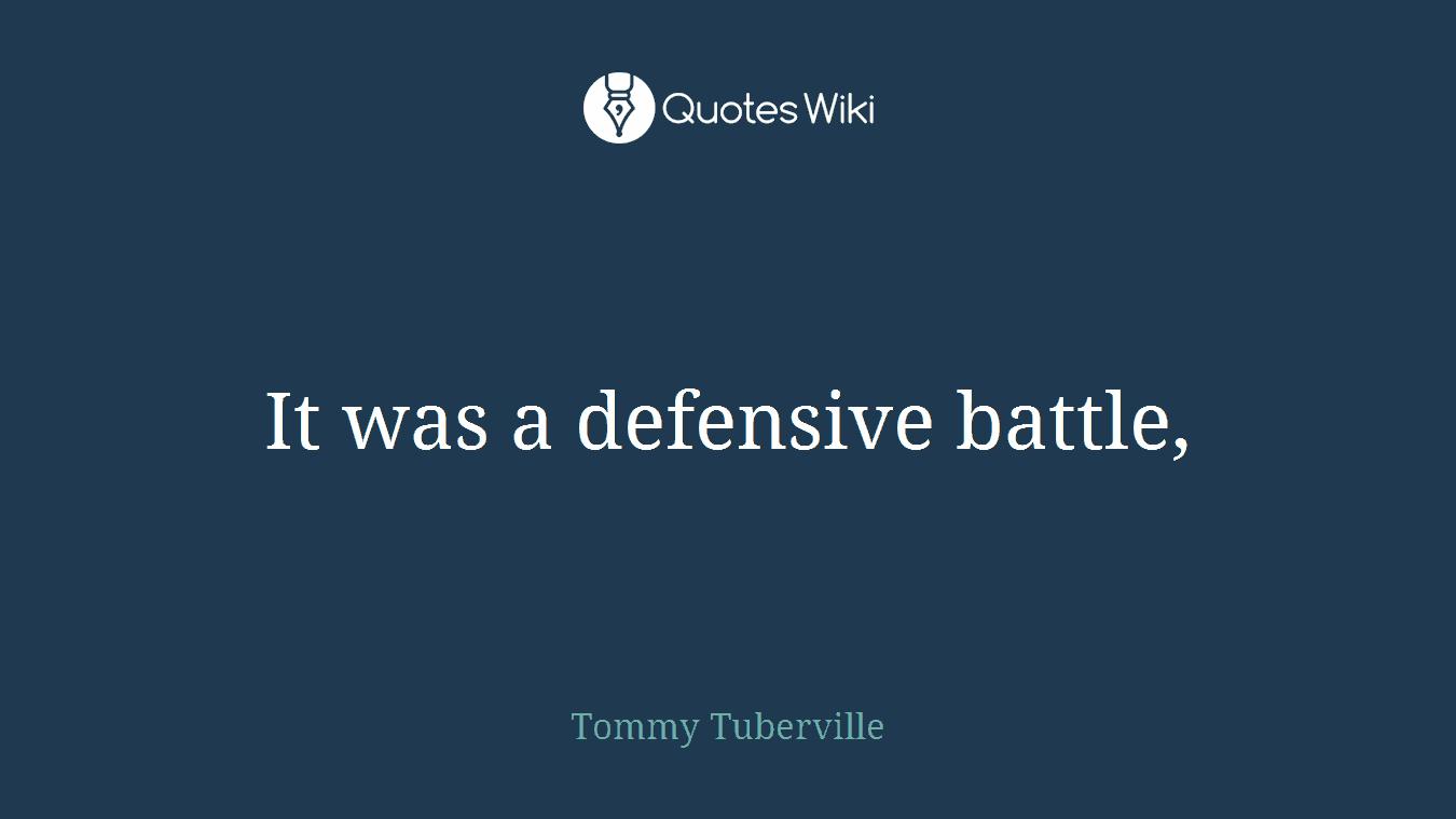It was a defensive battle,