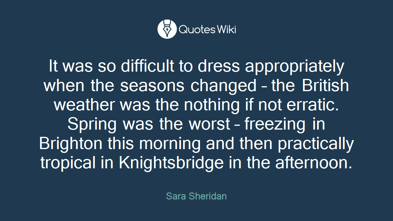 It was so difficult to dress appropriately when the seasons changed – the British weather was the nothing if not erratic. Spring was the worst – freezing in Brighton this morning and then practically tropical in Knightsbridge in the afternoon.