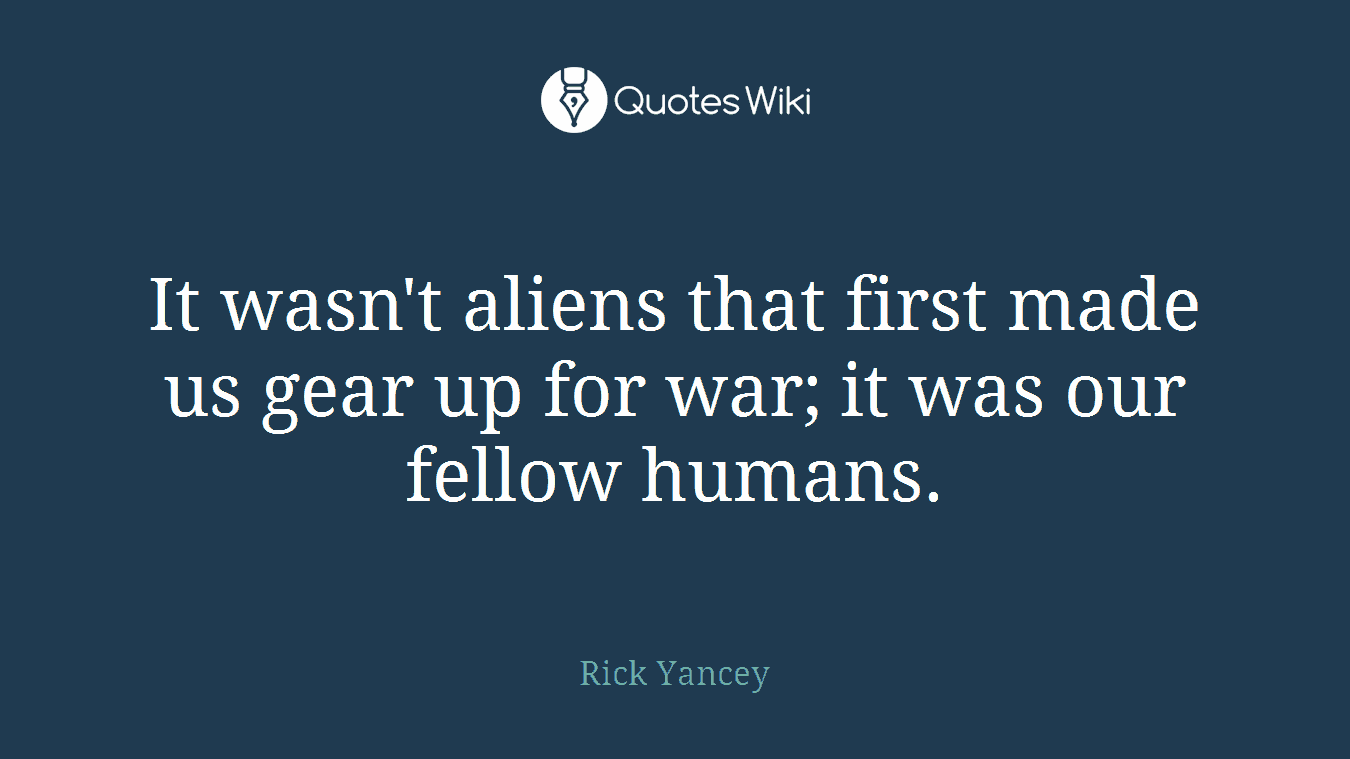 It wasn't aliens that first made us gear up for war; it was our fellow humans.