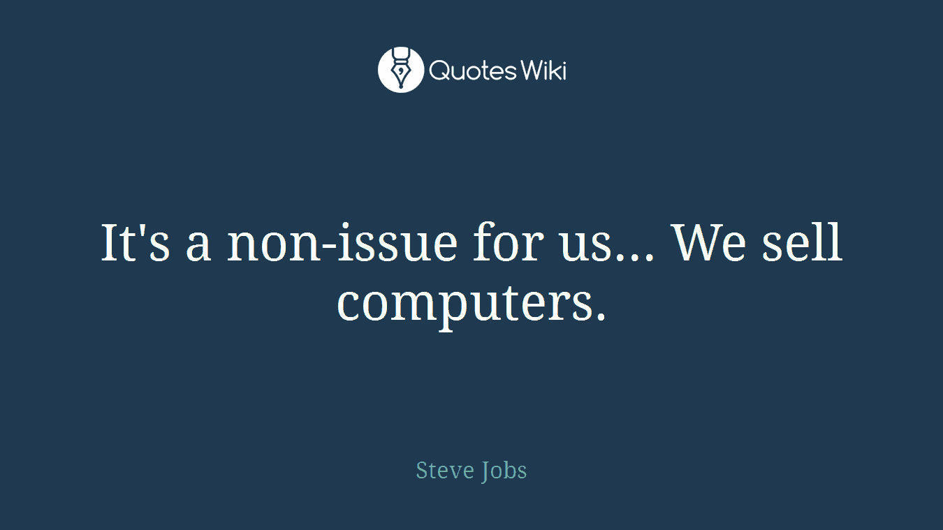 It's a non-issue for us... We sell computers.
