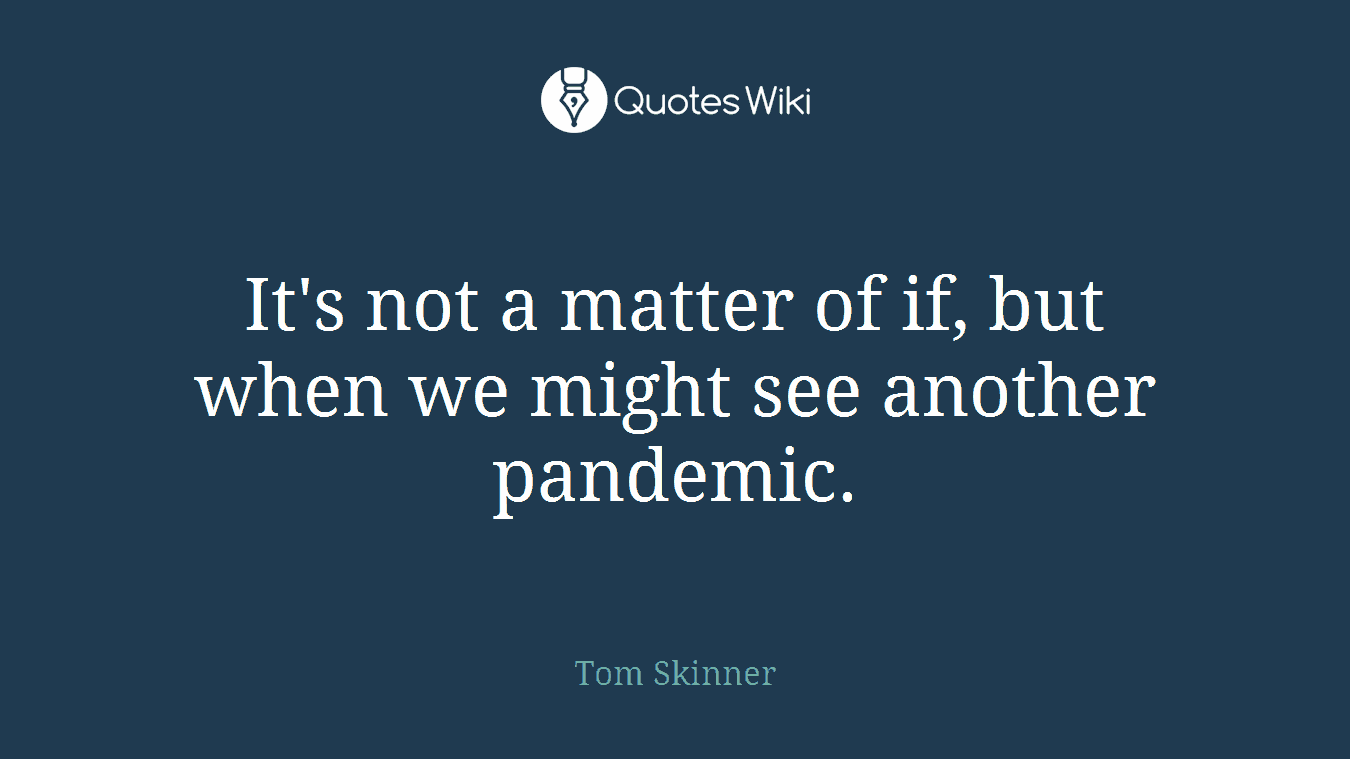 It's not a matter of if, but when we might see another pandemic.