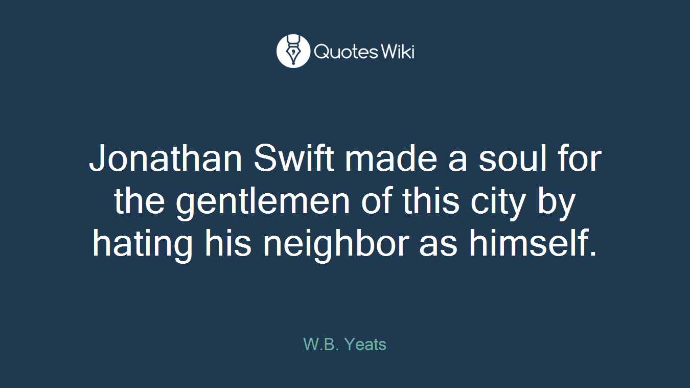 Jonathan Swift made a soul for the gentlemen of this city by hating his neighbor as himself.