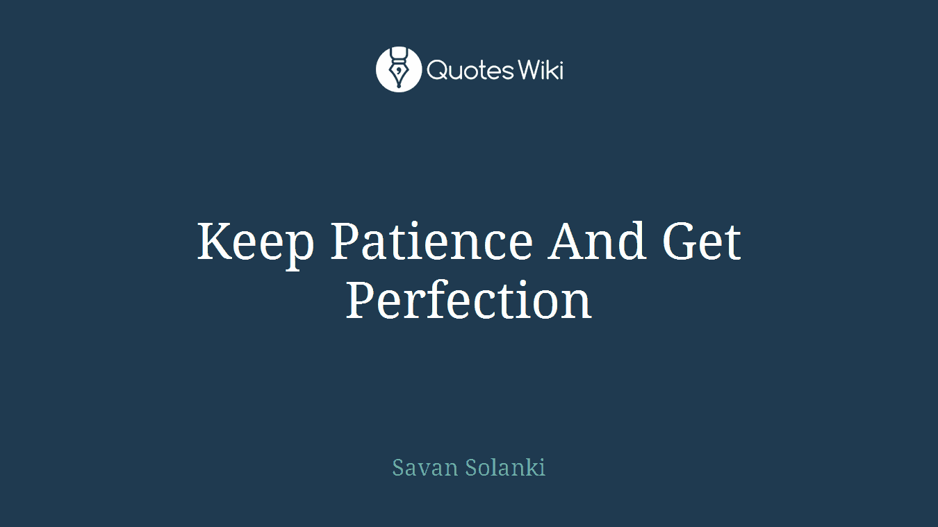 Keep Patience And Get Perfection