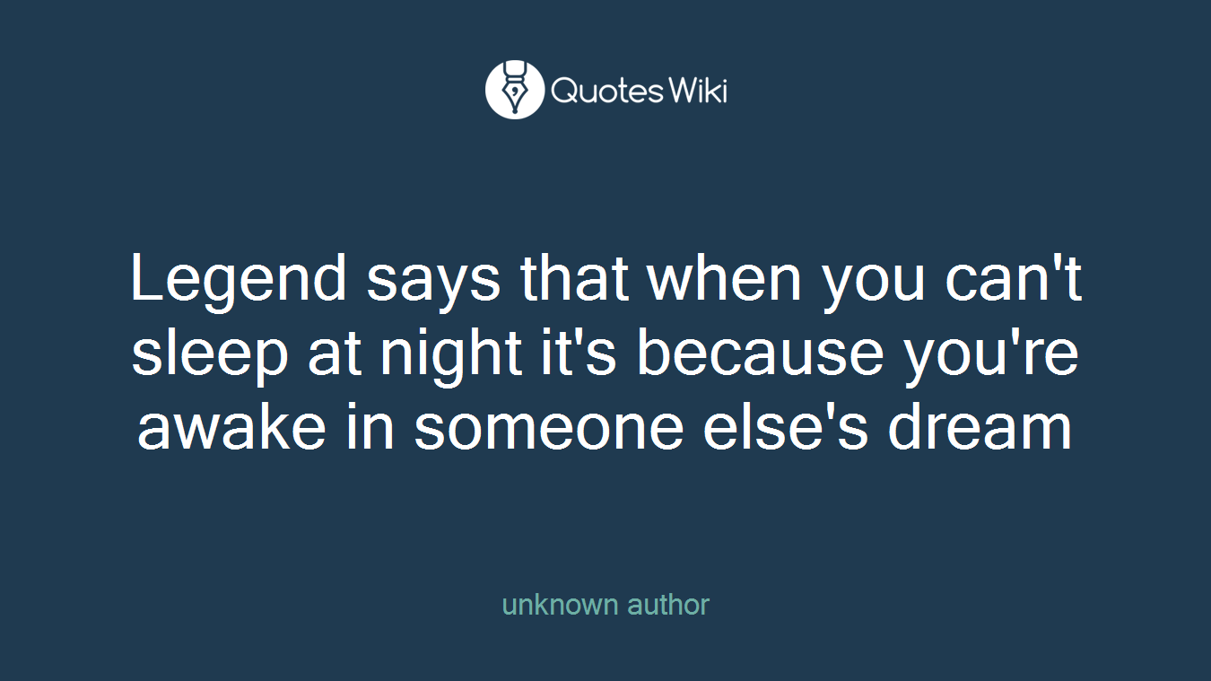 Legend Says That When You Cant Sleep At Night Quoteswiki