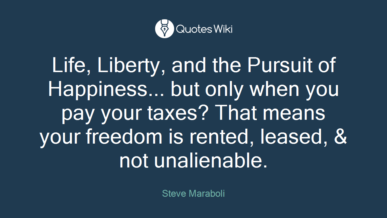 Life Liberty And The Pursuit Of Happiness Quote Life Liberty And The Pursuit Of Happiness.