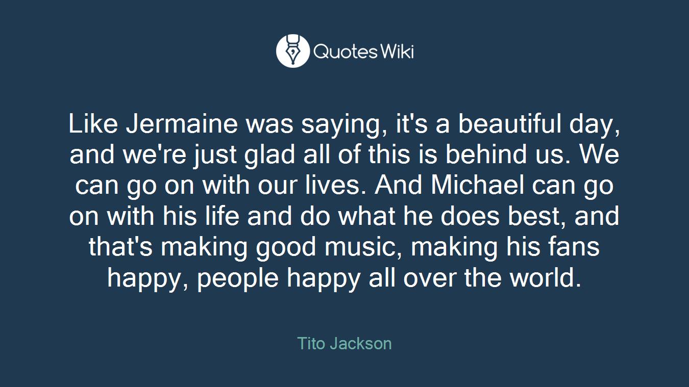 Like Jermaine Was Saying Its A Beautiful Day Quoteswiki