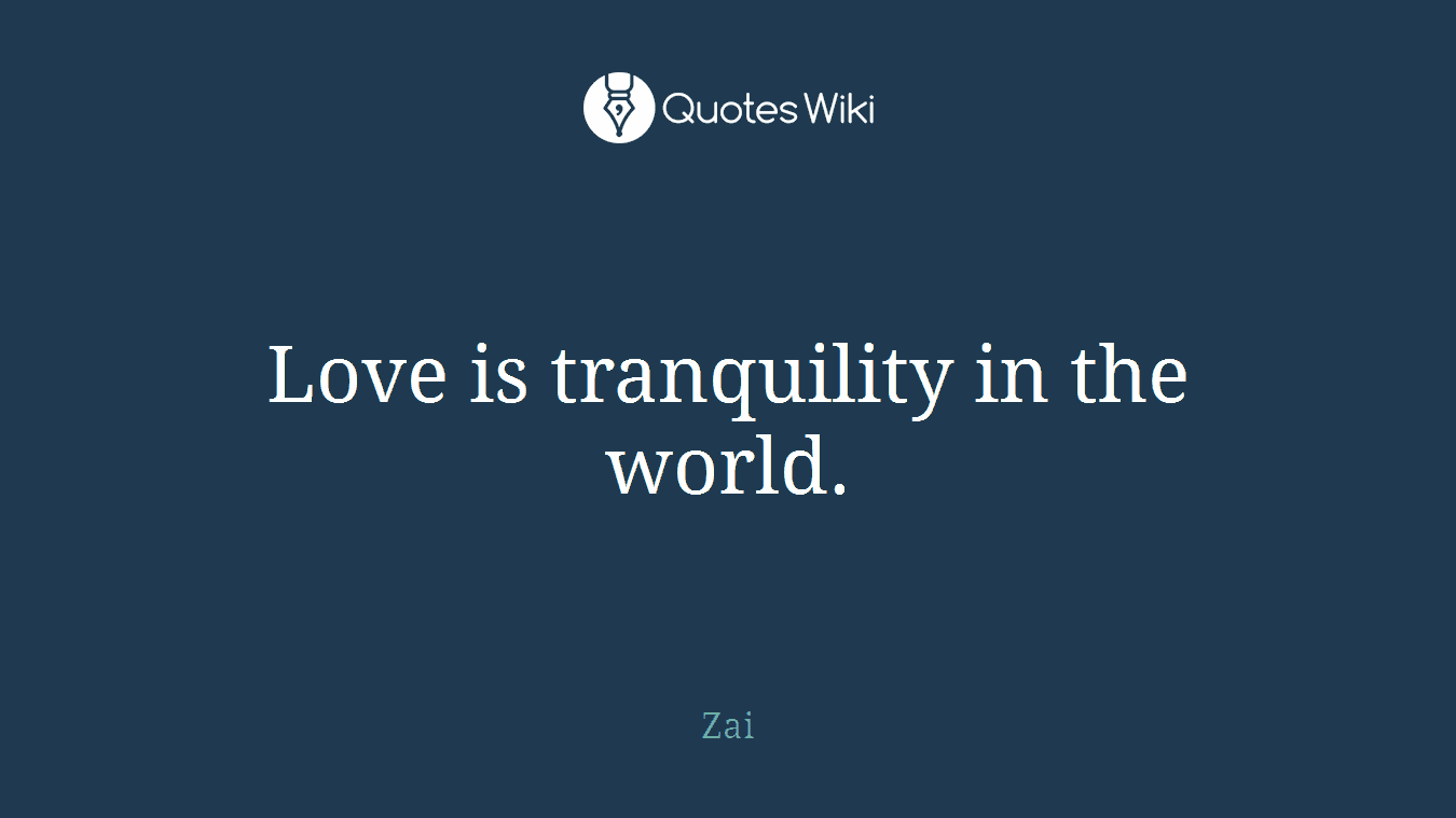 Love is tranquility in the world.