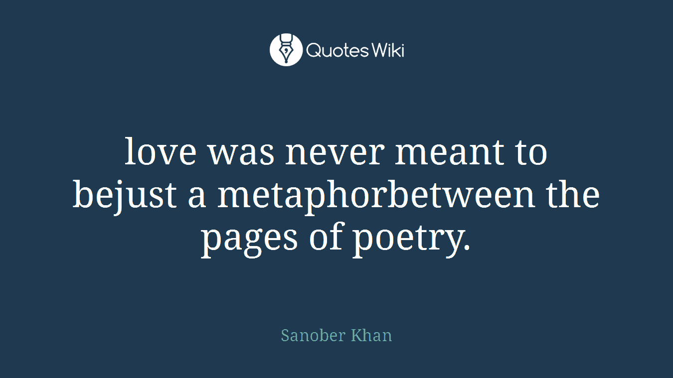love was never meant to bejust a metaphorbetween the pages of poetry.