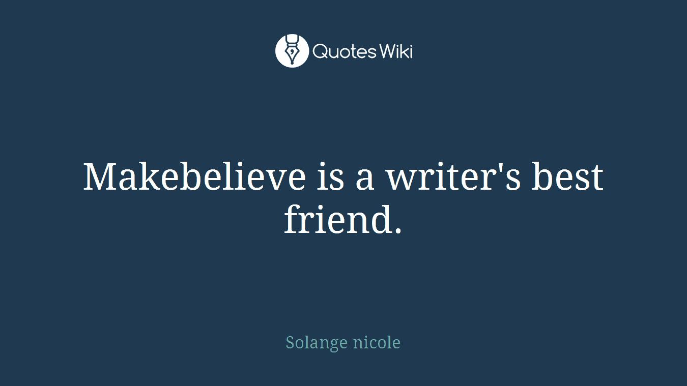 Makebelieve is a writer's best friend.