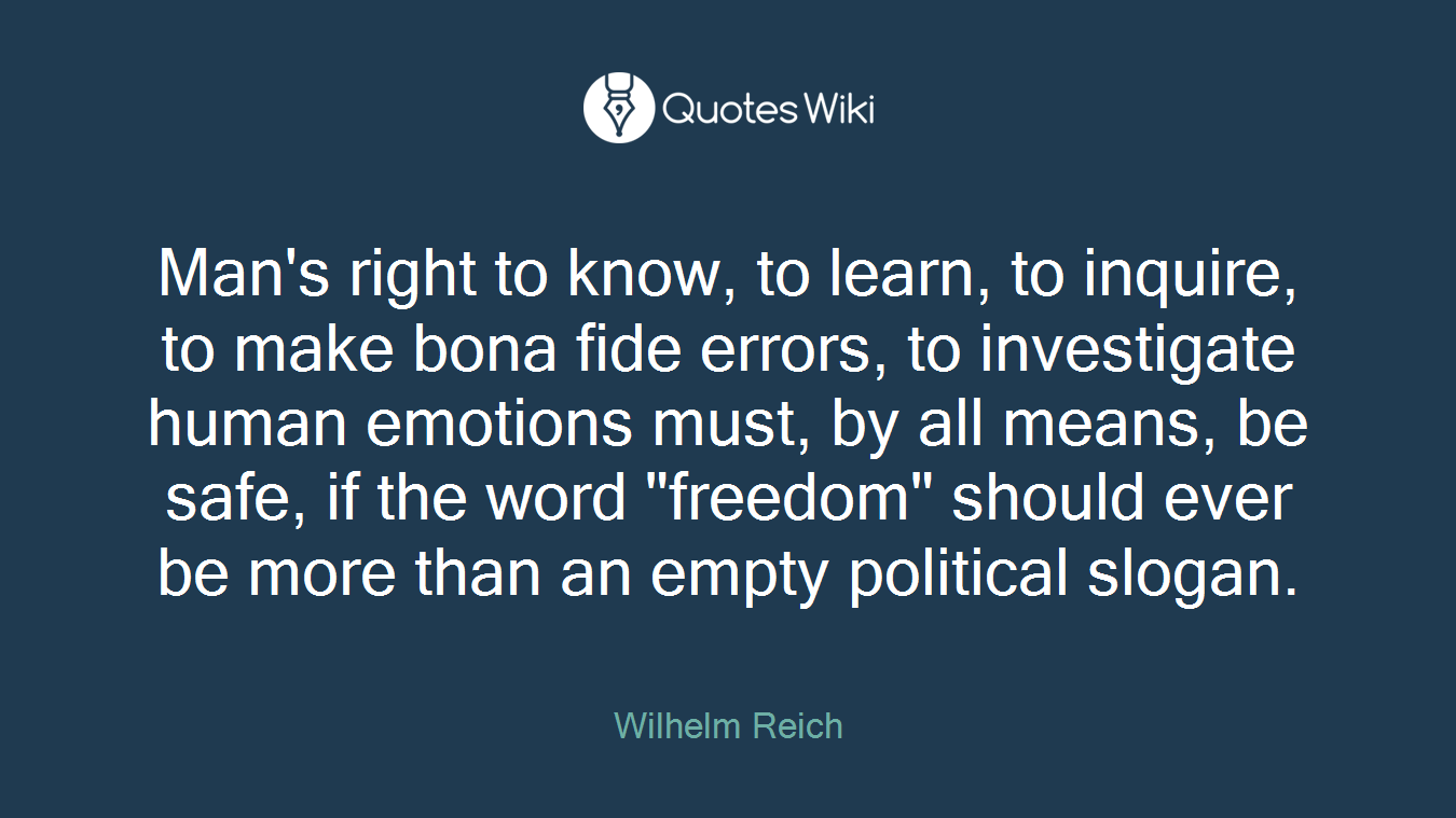 "Man's right to know, to learn, to inquire, to make bona fide errors, to investigate human emotions must, by all means, be safe, if the word ""freedom"" should ever be more than an empty political slogan."
