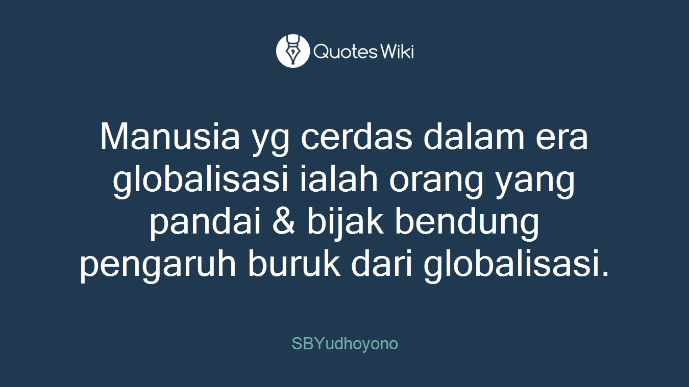 manusia yg cerdas dalam era globalisasi ialah o