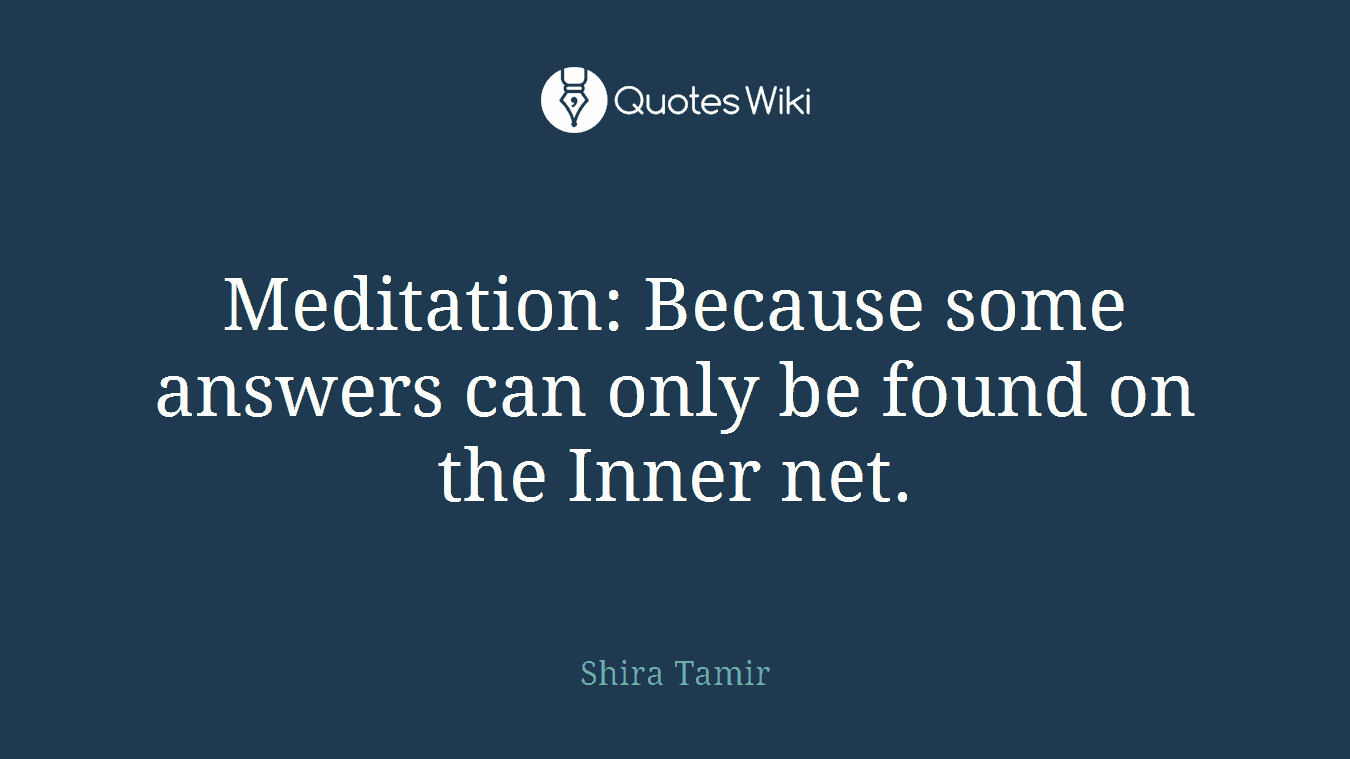 Meditation: Because some answers can only be found on the Inner net.