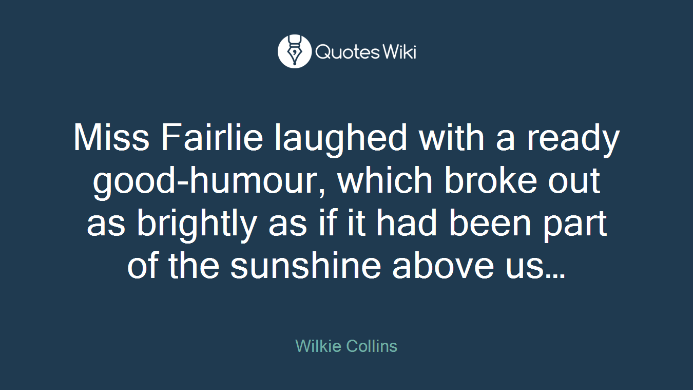Miss Fairlie laughed with a ready good-humour, which broke out as brightly as if it had been part of the sunshine above us…