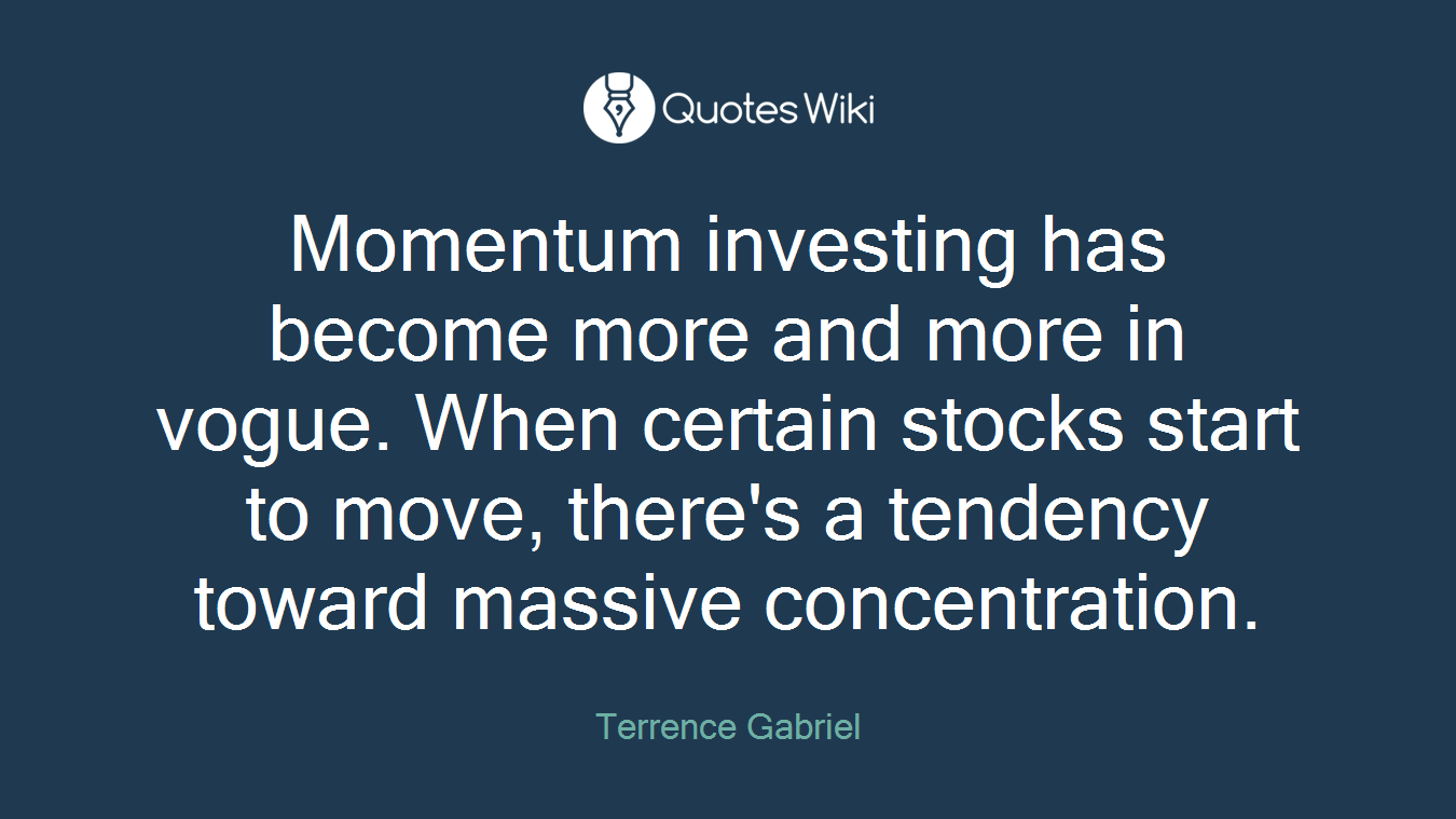 Momentum investing has become more and more in vogue. When certain stocks start to move, there's a tendency toward massive concentration.
