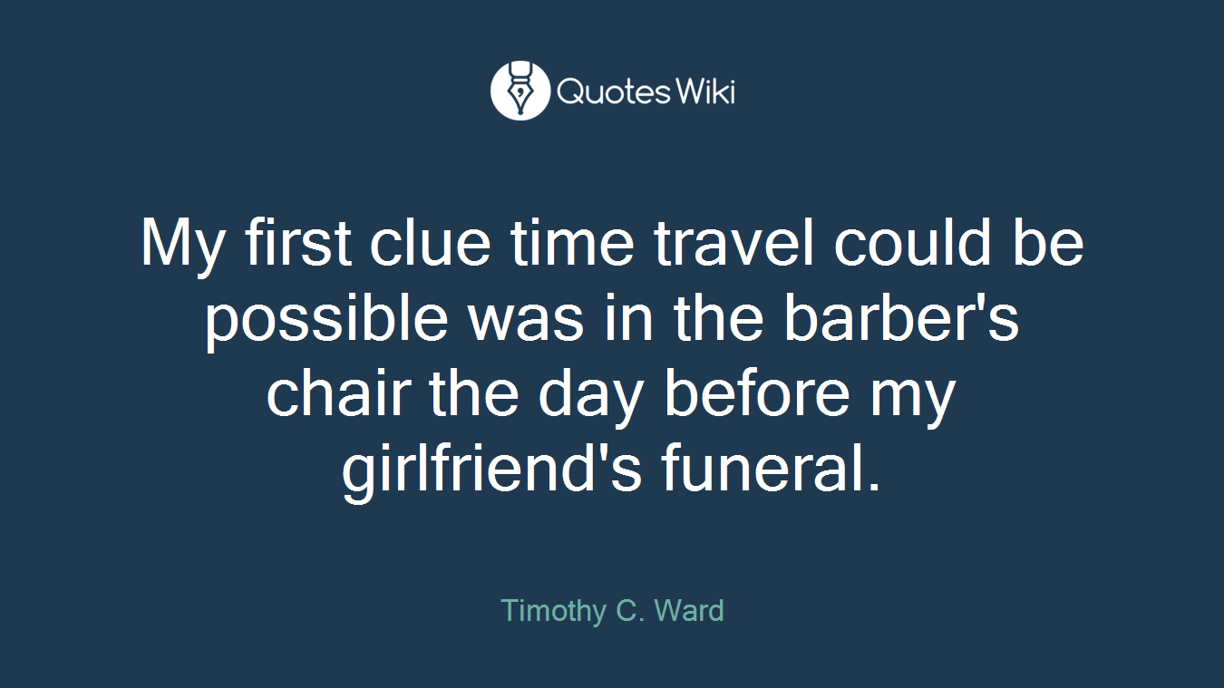 My first clue time travel could be possible was in the barber's chair the day before my girlfriend's funeral.