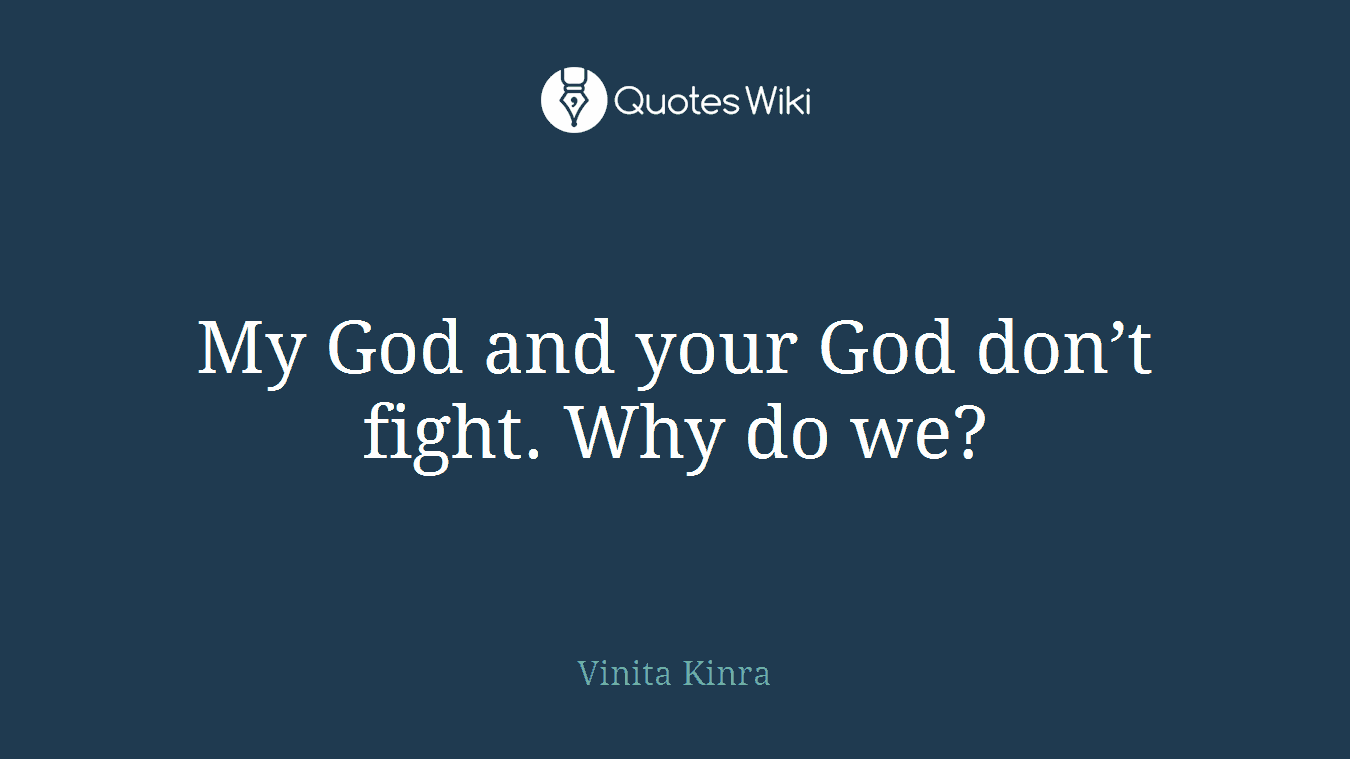 My God and your God don't fight. Why do we?