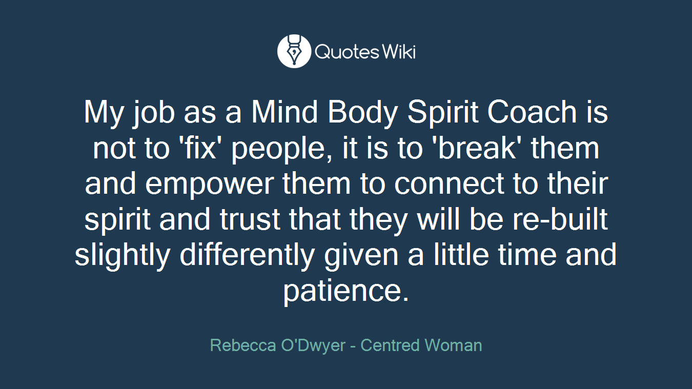 My Job As A Mind Body Spirit Coach Is Not To F