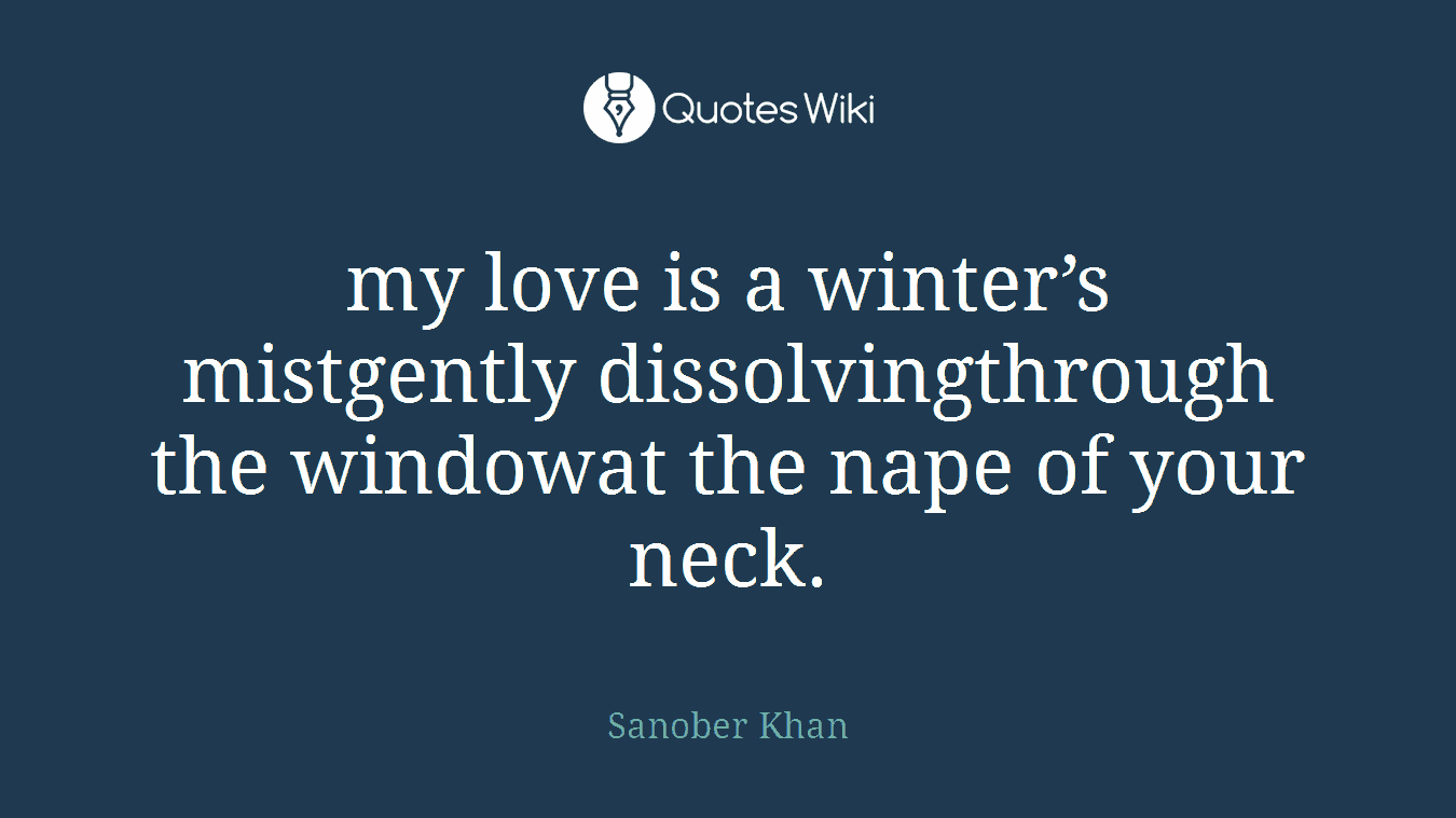 my love is a winter's mistgently dissolvingthrough the windowat the nape of your neck.