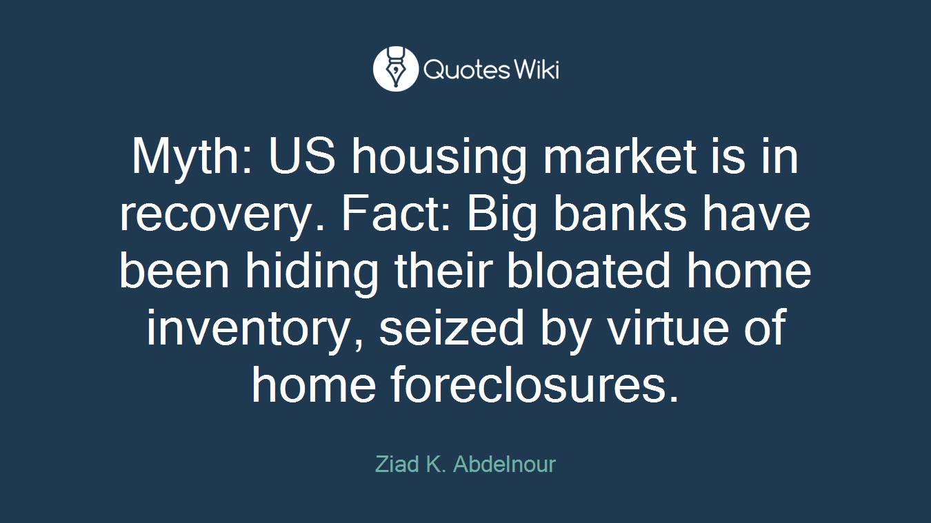 Myth: US housing market is in recovery. Fact: Big banks have been hiding their bloated home inventory, seized by virtue of home foreclosures.