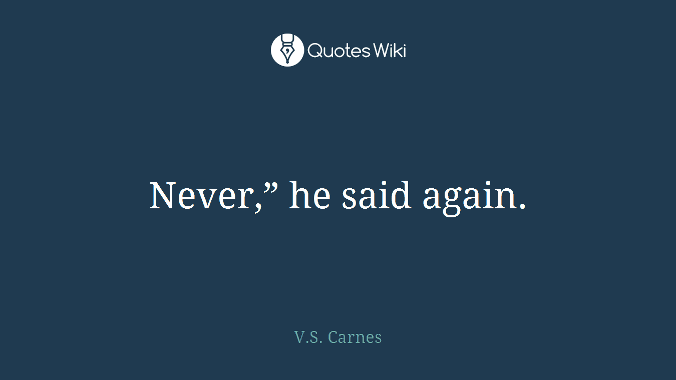 """Never,"""" he said again."""