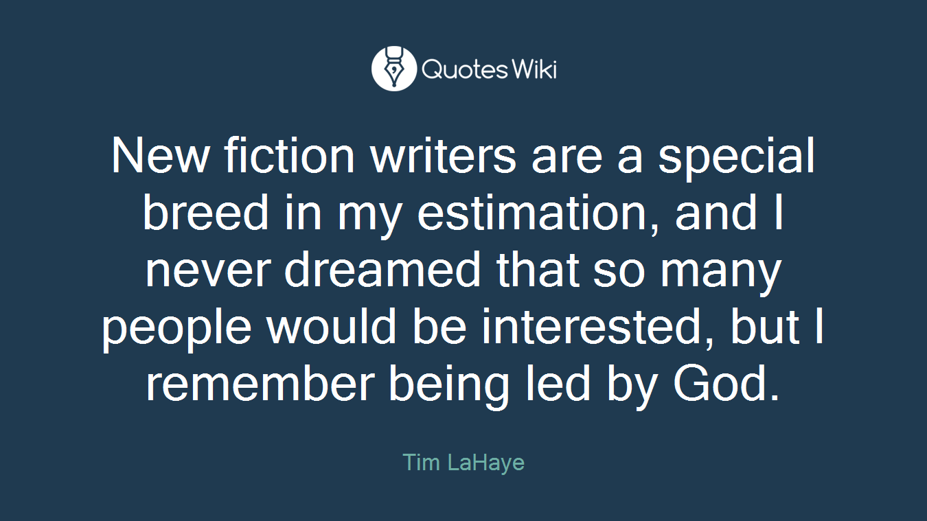 New fiction writers are a special breed in my estimation, and I never dreamed that so many people would be interested, but I remember being led by God.