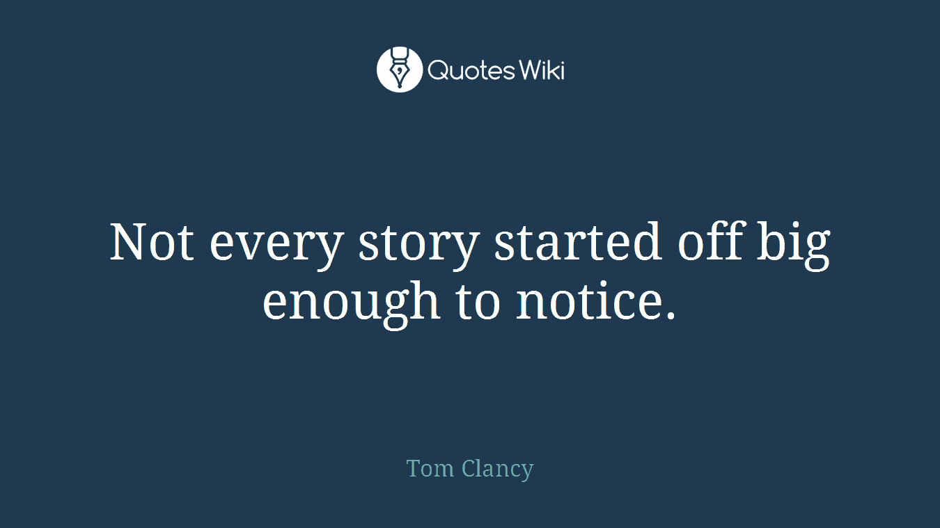 Not every story started off big enough to notice.