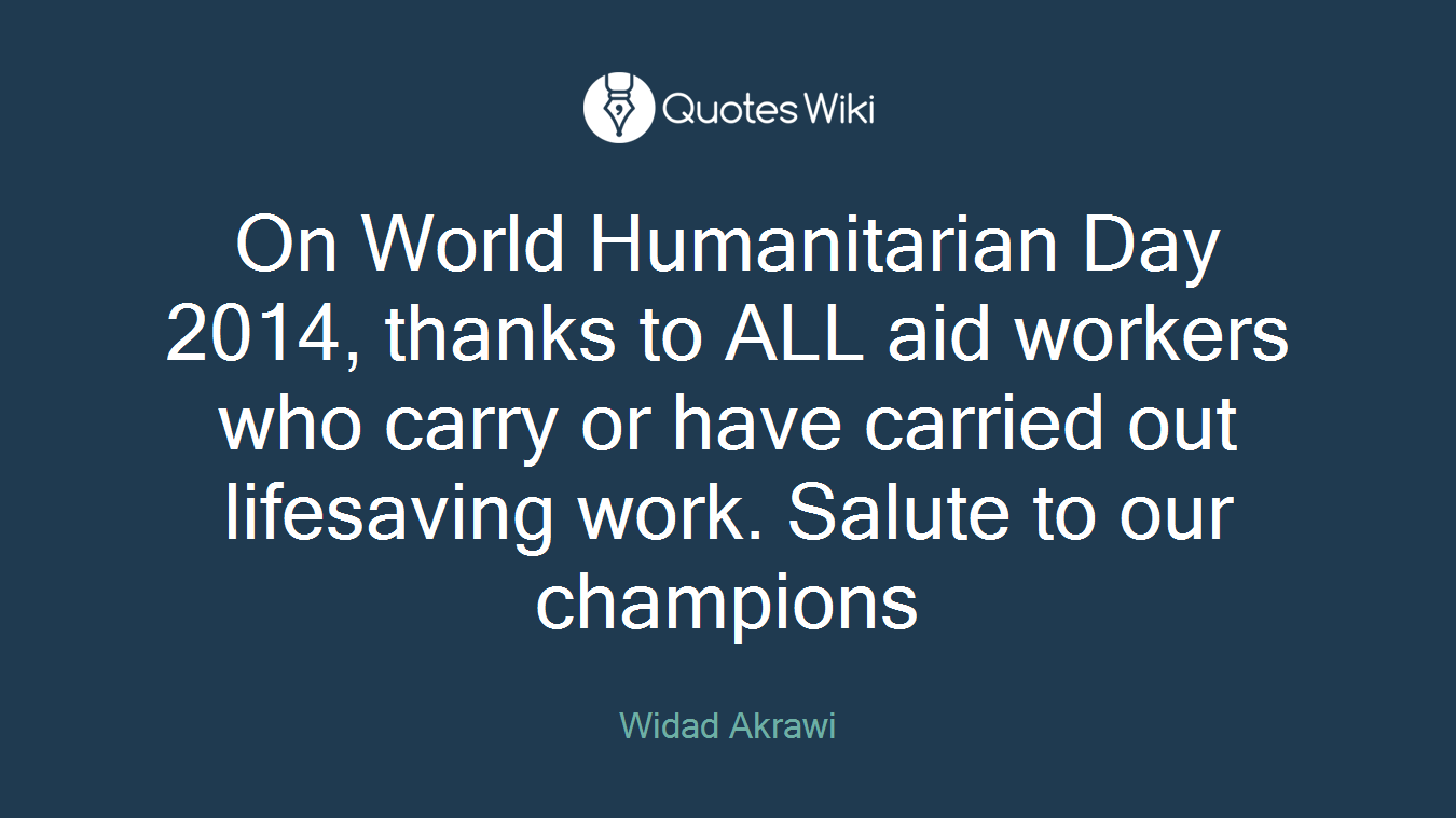 On World Humanitarian Day 2014, thanks to ALL aid workers who carry or have carried out lifesaving work. Salute to our champions